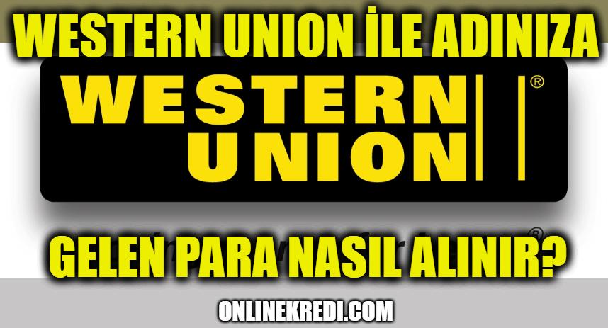 Western Union ile Adınıza Gelen Para Nasıl Alınır?