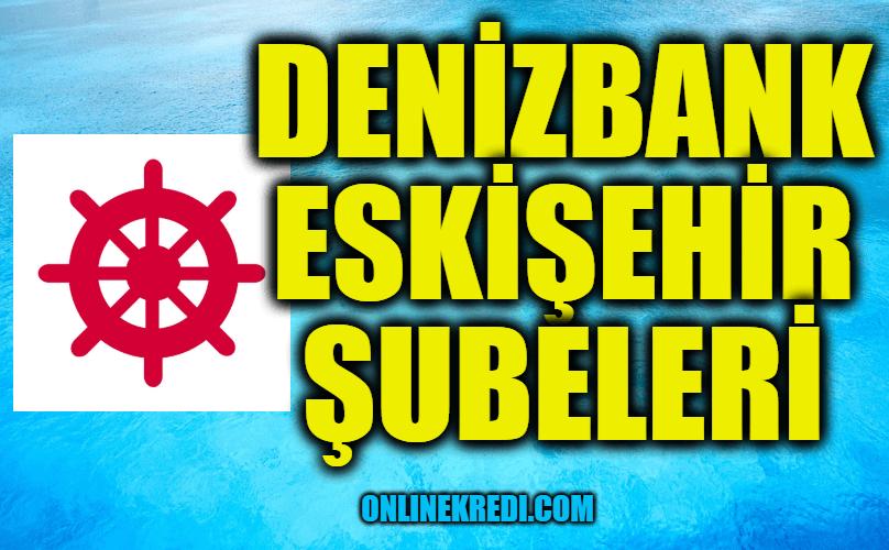 Denizbank Eskişehir Şubeleri