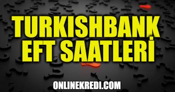 Turkishbank EFT Saatleri