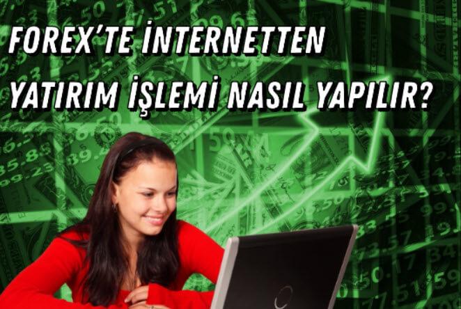 Forex'te İnternetten Yatırım İşlemi Nasıl Yapılır? (Dikkatli Olun!)