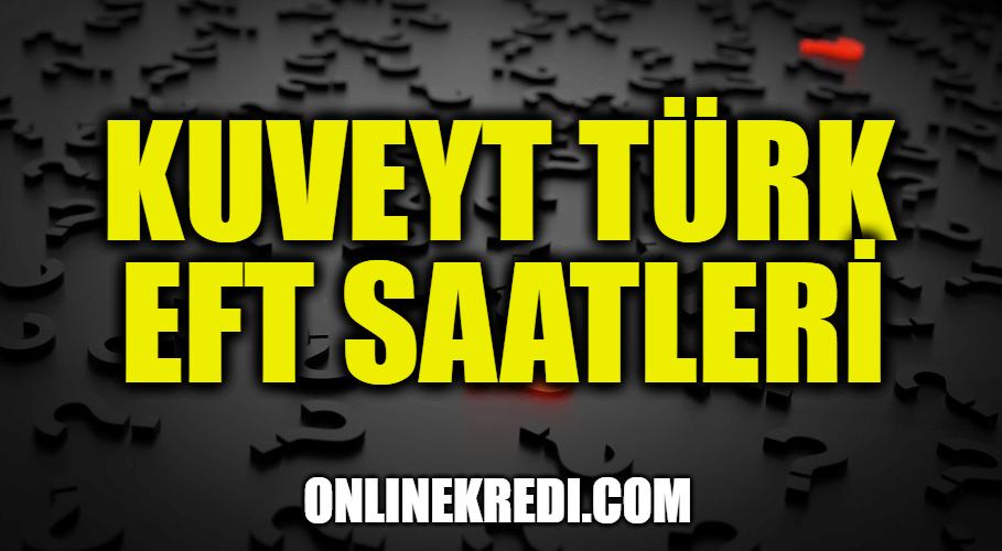 Kuveyt Türk EFT Saatleri Nelerdir