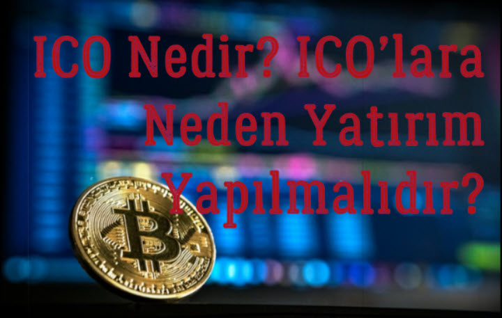 ICO Nedir? ICO'lara Neden Yatırım Yapılmalıdır?